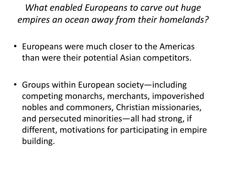 What enabled Europeans to carve out huge empires an ocean away from their homelands?