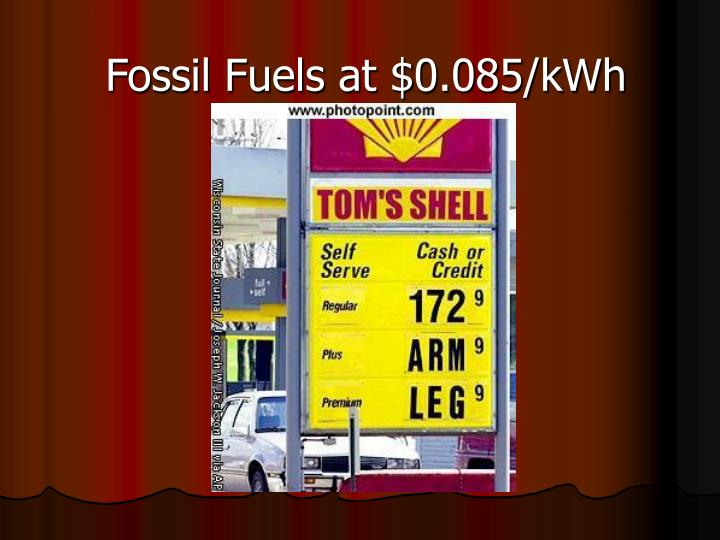 Fossil Fuels at $0.085/kWh