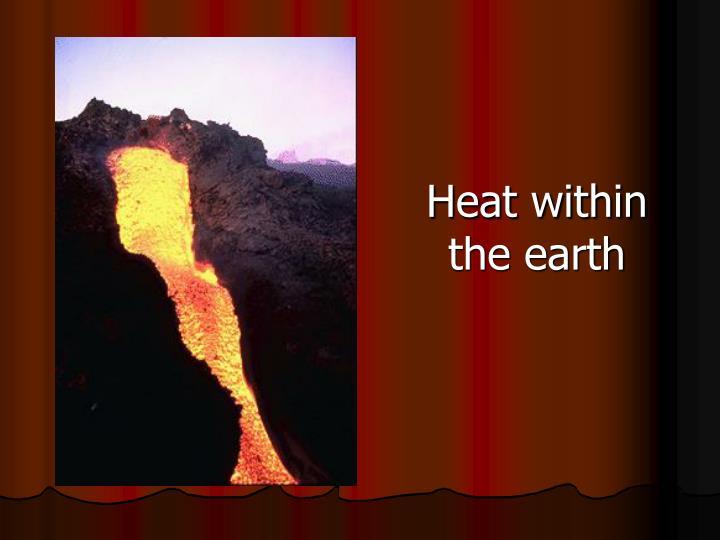 Heat within