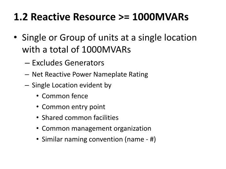 1.2 Reactive Resource >= 1000MVARs