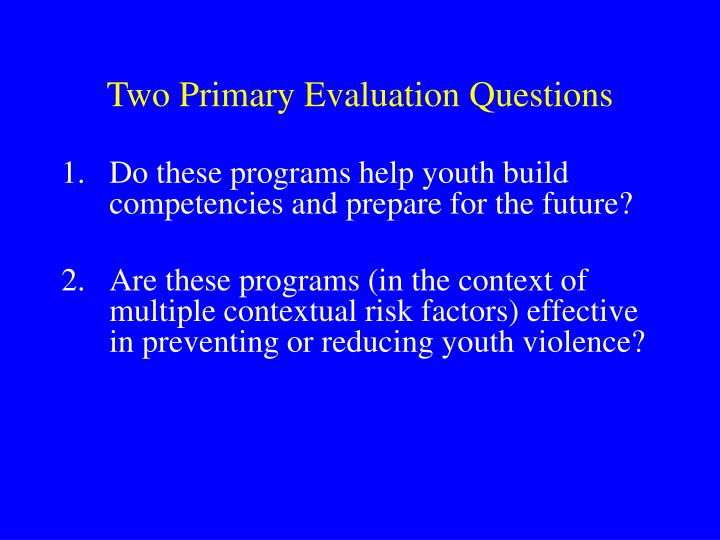 Two Primary Evaluation Questions