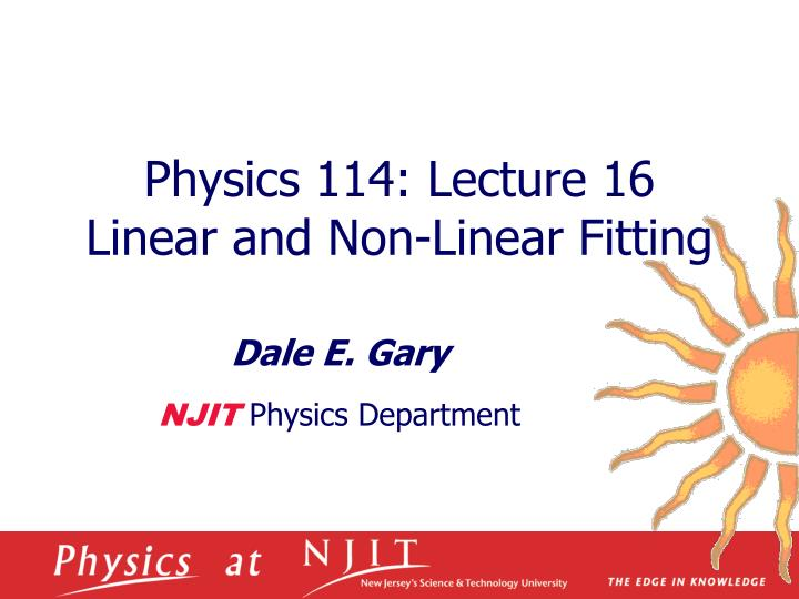 Physics 114 lecture 16 linear and non linear fitting
