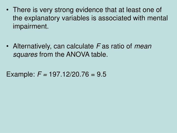 There is very strong evidence that at least one of the explanatory variables is associated with mental impairment.