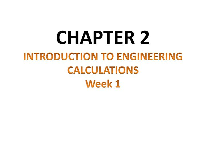 Chapter 2 introduction to engineering calculations week 1