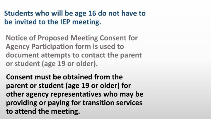 Notice of Proposed Meeting Consent for Agency Participation form is used to document attempts to contact the parent or student (age 19 or older).