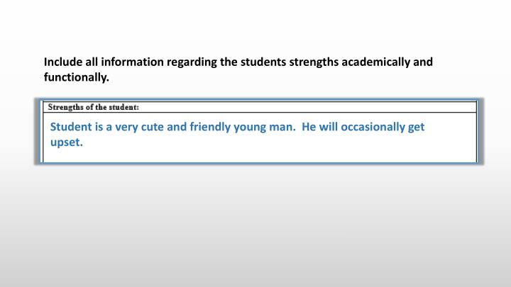 Include all information regarding the students strengths academically and functionally.