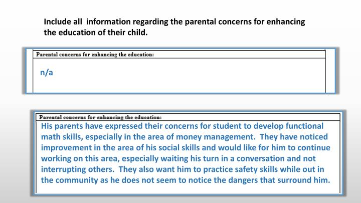 Include all  information regarding the parental concerns for enhancing the education of their child.