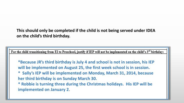 This should only be completed if the child is not being served under IDEA on the child's third birthday.