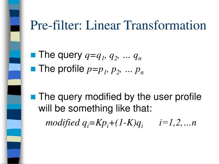 Pre-filter: Linear Transformation