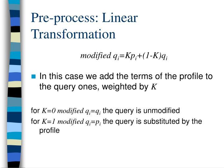 Pre-process: Linear Transformation