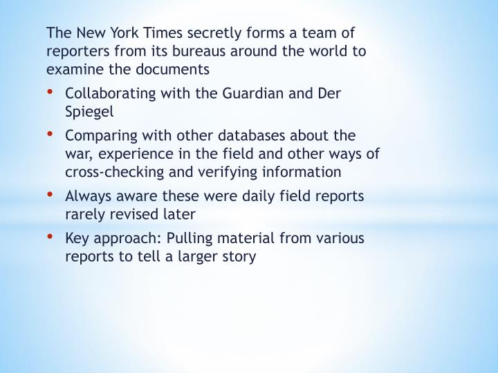 The New York Times secretly forms a team of reporters from its bureaus around the world to examine the documents