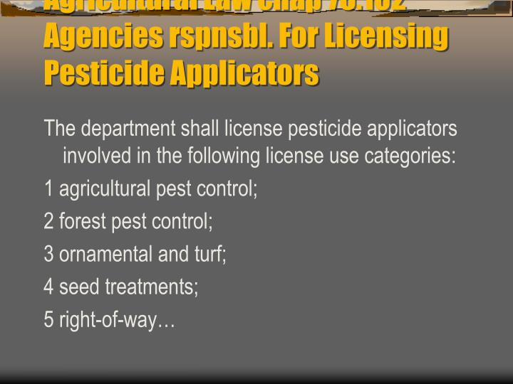 Agricultural law chap 76 102 agencies rspnsbl for licensing pesticide applicators