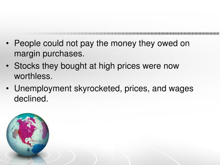 People could not pay the money they owed on margin purchases.