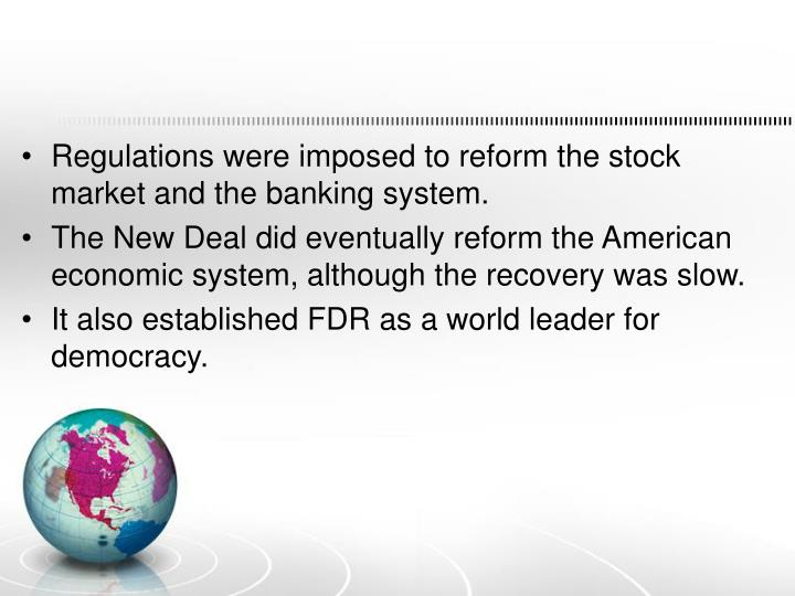 Regulations were imposed to reform the stock market and the banking system.