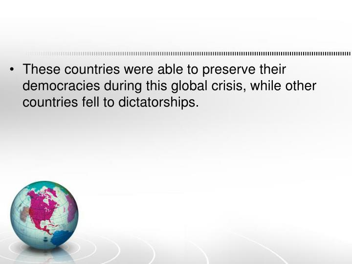 These countries were able to preserve their democracies during this global crisis, while other countries fell to dictatorships.