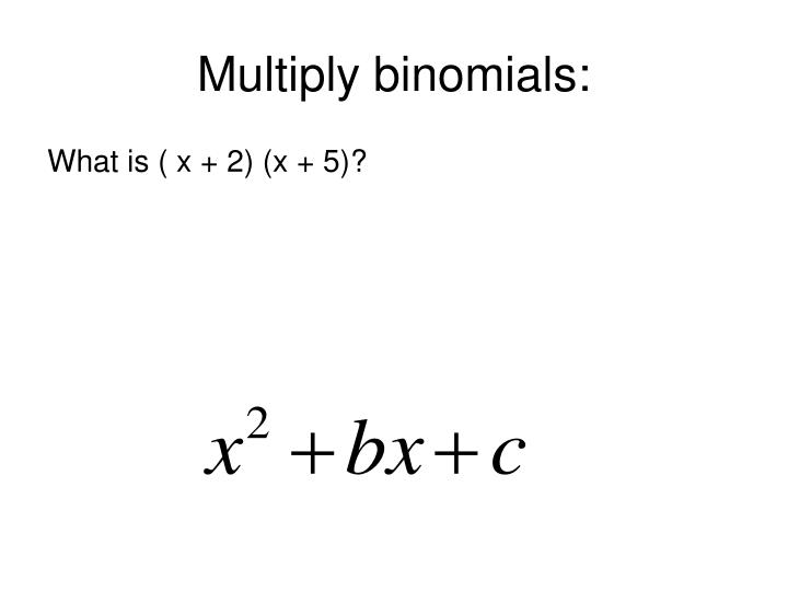 Multiply binomials: