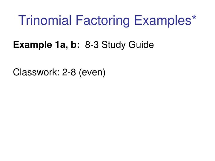 Trinomial Factoring Examples*