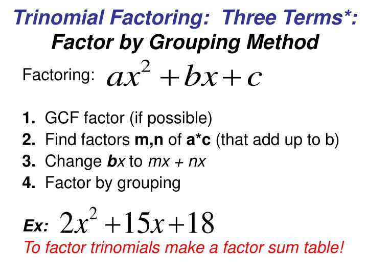 Trinomial Factoring:  Three Terms*: