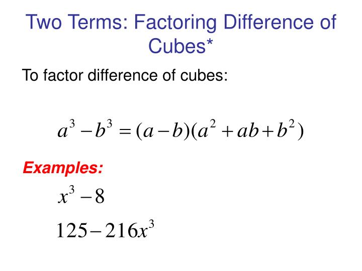 Two Terms: Factoring Difference of Cubes*