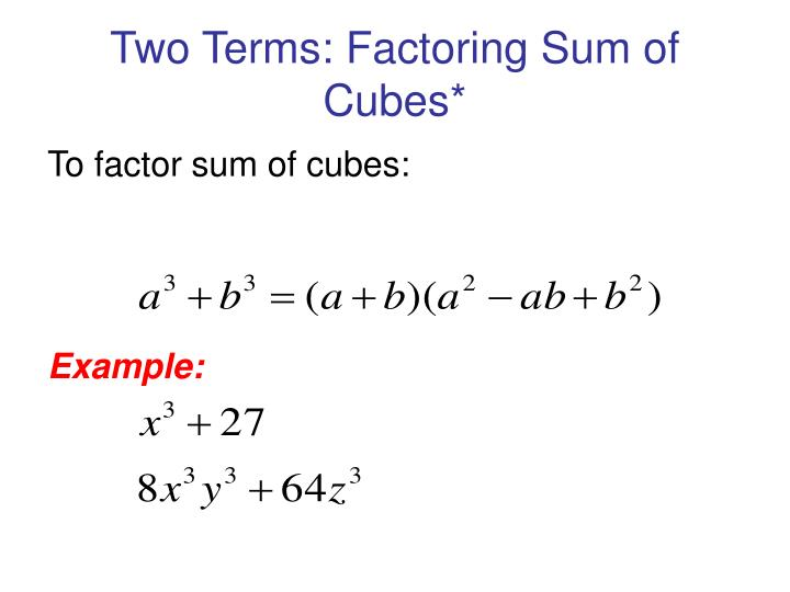Two Terms: Factoring Sum of Cubes*
