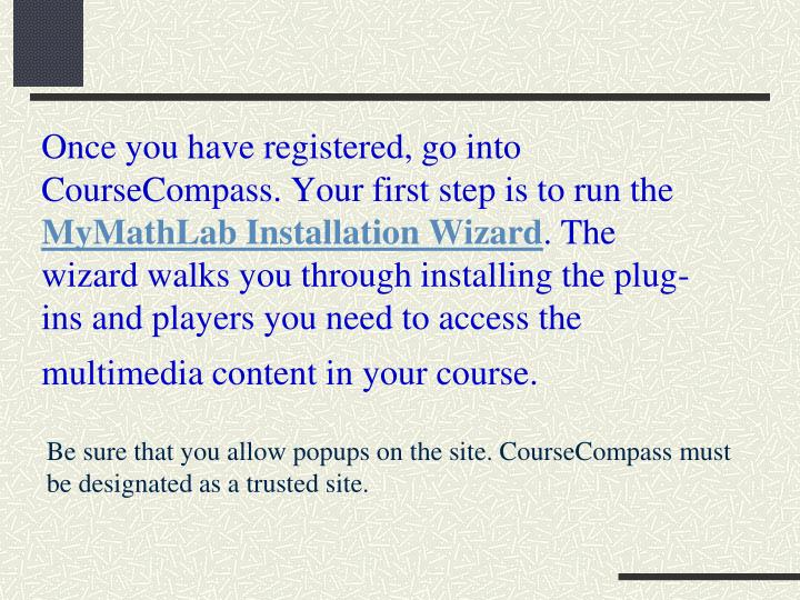 Once you have registered, go into CourseCompass. Your first step is to run the