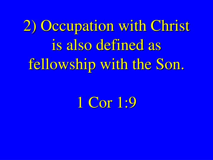 2) Occupation with Christ is also defined as fellowship with the Son.