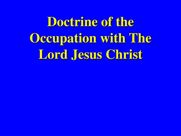 Doctrine of the Occupation with The Lord Jesus Christ