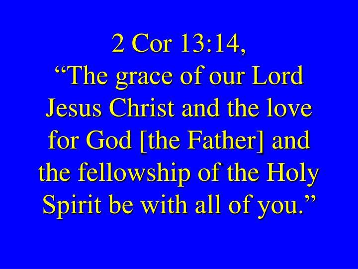 2 Cor 13:14,