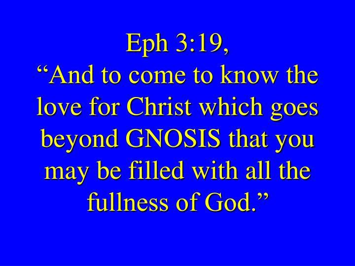 Eph 3:19,