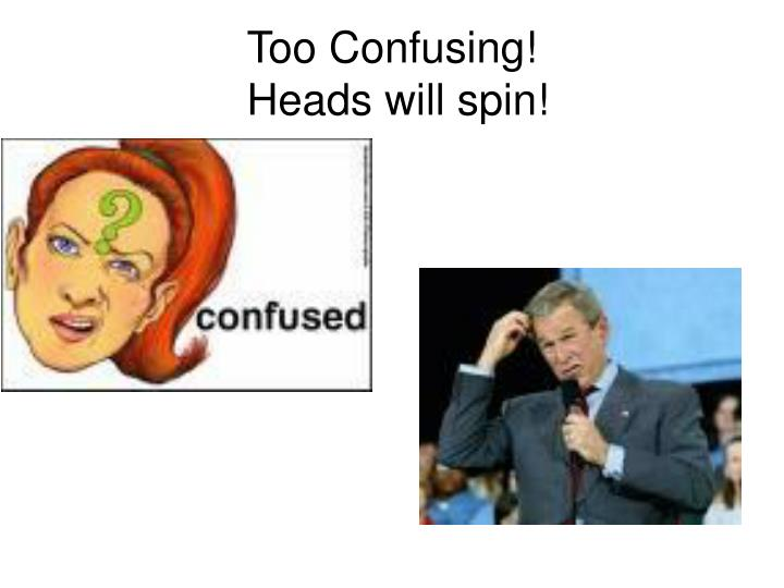 Too Confusing!