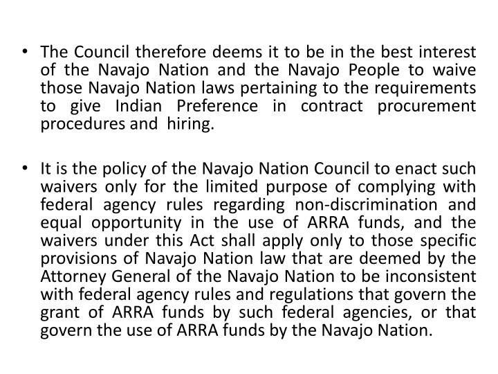 The Council therefore deems it to be in the best interest of the Navajo Nation and the Navajo People to waive those Navajo Nation laws pertaining to the requirements to give Indian Preference in contract procurement procedures and  hiring.
