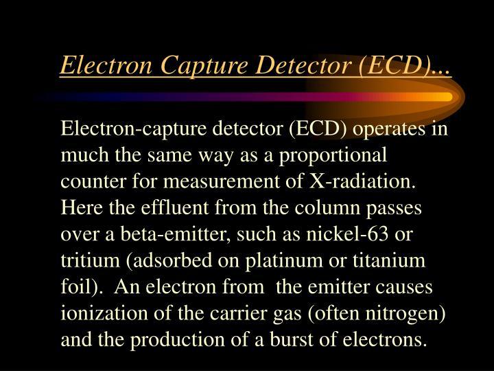 Electron Capture Detector (ECD)...