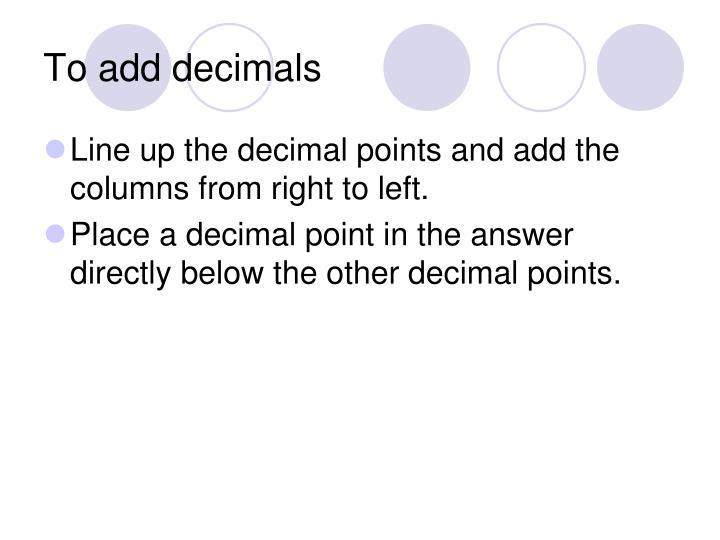 To add decimals