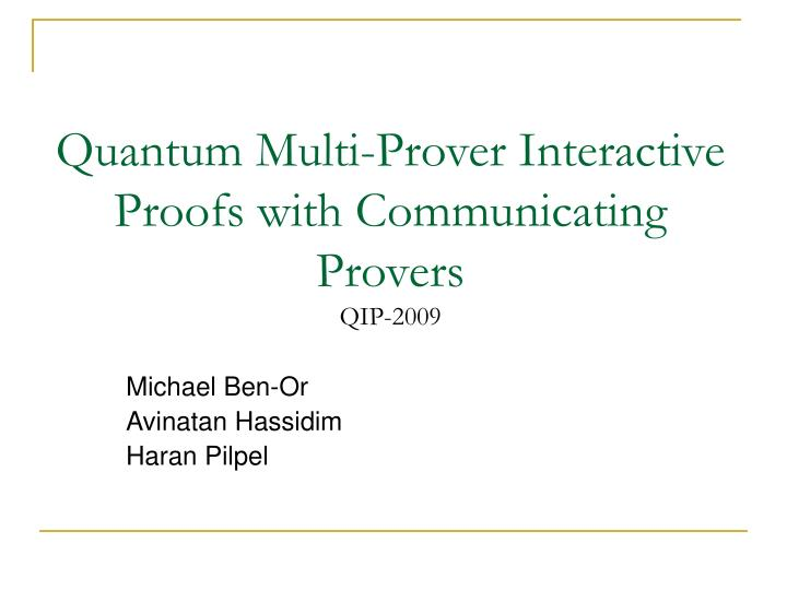 Quantum multi prover interactive proofs with communicating provers qip 2009