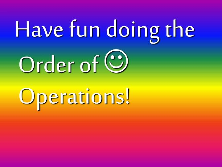 Have fun doing the Order of