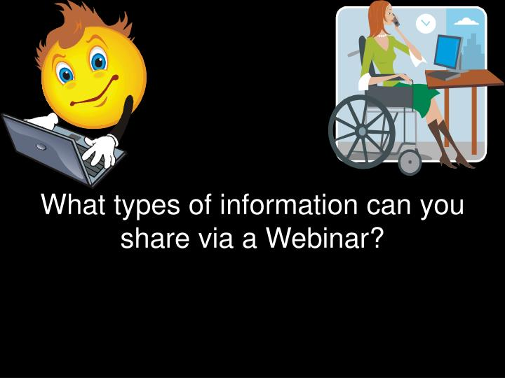 What types of information can you share via a Webinar?