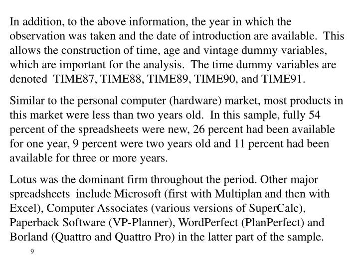 In addition, to the above information, the year in which the observation was taken and the date of introduction are available.  This allows the construction of time, age and vintage dummy variables, which are important for the analysis.  The time dummy variables are denoted  TIME87, TIME88, TIME89, TIME90, and TIME91.