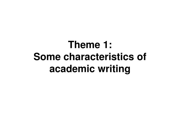 Theme 1 some characteristics of academic writing