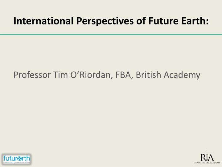 International Perspectives of Future Earth: