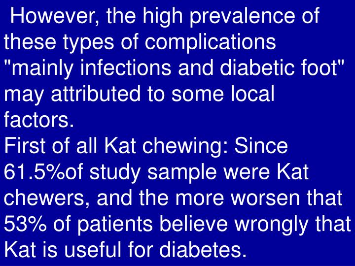 """However, the high prevalence of these types of complications """"mainly infections and diabetic foot"""" may attributed to some local factors."""