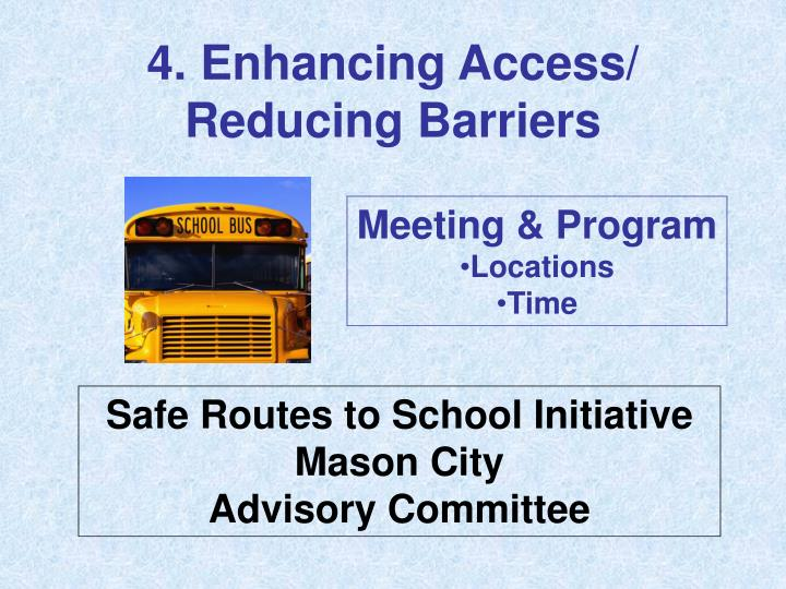 4. Enhancing Access/                       Reducing Barriers
