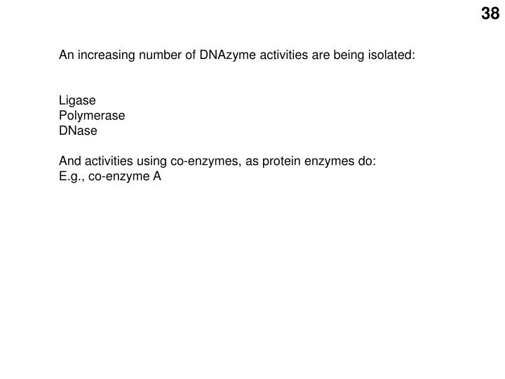 An increasing number of DNAzyme activities are being isolated: