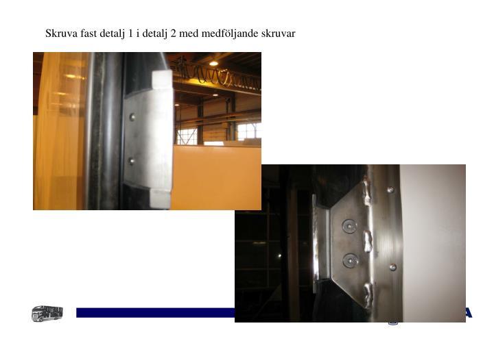 Skruva fast detalj 1 i detalj 2 med medföljande skruvar
