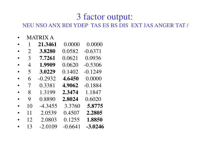 3 factor output: