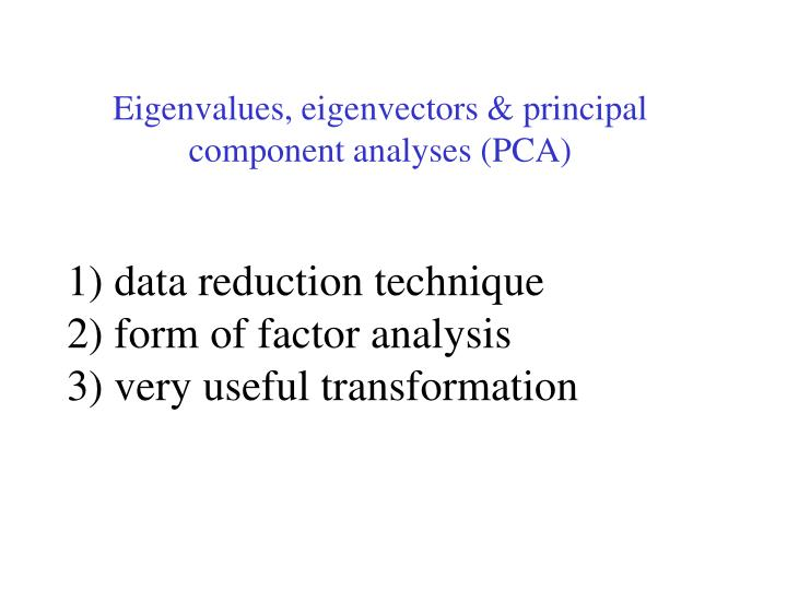 Eigenvalues, eigenvectors & principal component analyses (PCA)