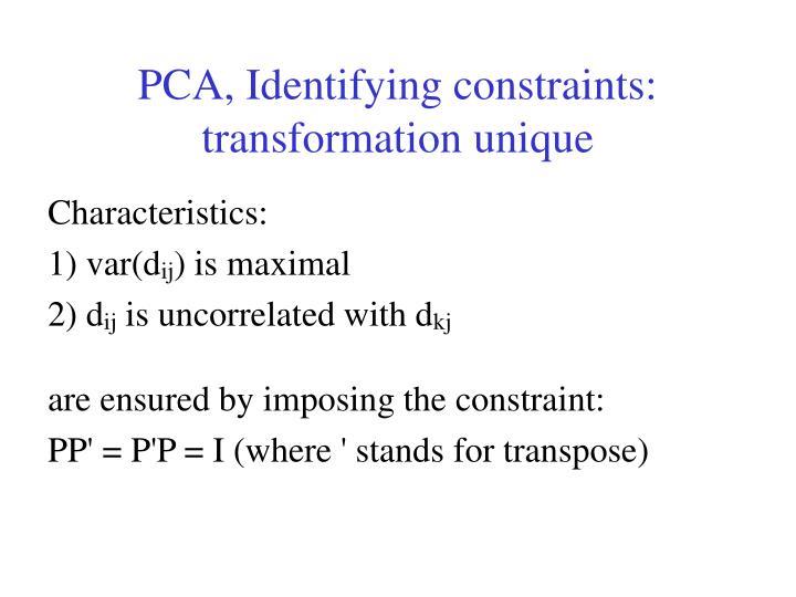 PCA, Identifying constraints: transformation unique
