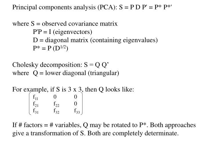 Principal components analysis (PCA): S = P D P' = P* P*'