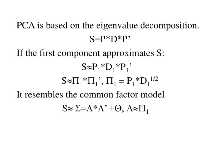 PCA is based on the eigenvalue decomposition.