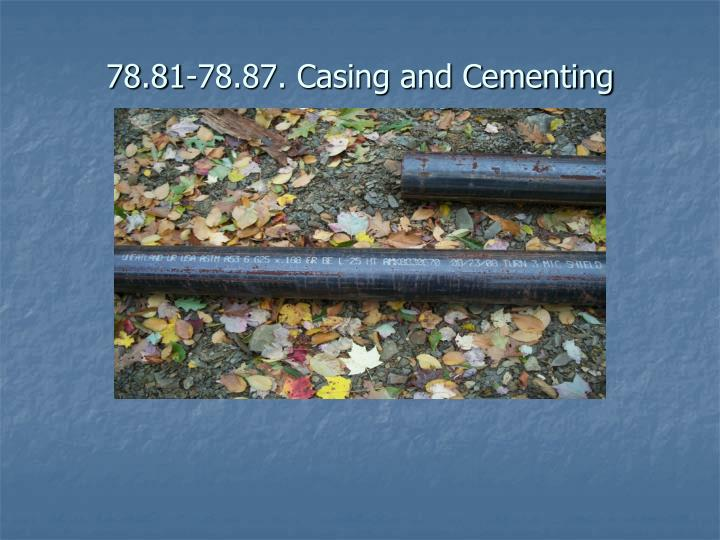 78.81-78.87. Casing and Cementing