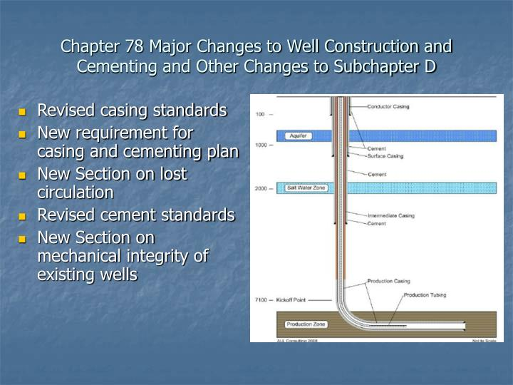 Chapter 78 Major Changes to Well Construction and Cementing and Other Changes to Subchapter D